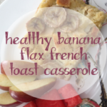 Healthy French Toast Casserole with Banana and Flax