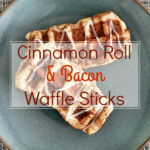 Cinnamon Roll & Bacon Waffle Sticks