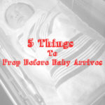 5 Things to Prep Before Baby Arrives