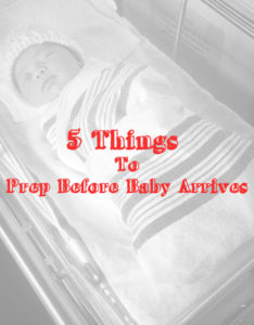 5 Things to Prep Before Baby Arrives: Are these on your list?