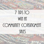 7 Tips to Win at Community Consignment Sales