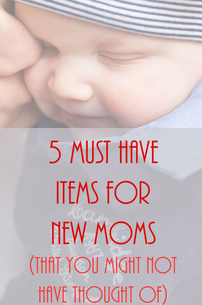 5 Must Have Items For New Moms (That you might not have thought of!)